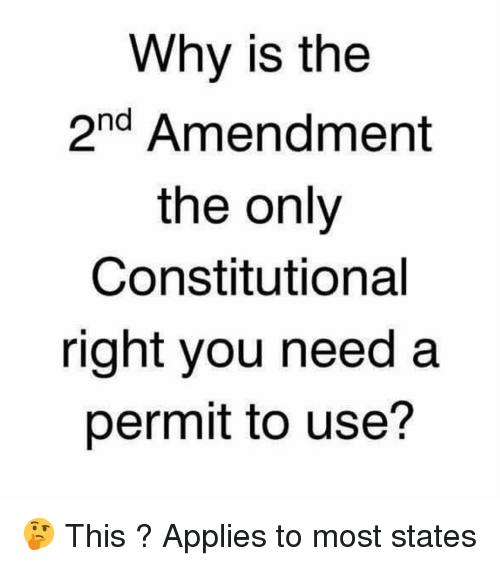 Constitutional: Why is the  2nd Amendment  the only  Constitutional  right you need a  permit to use? 🤔 This ? Applies to most states