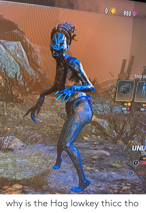 Lowkey: why is the Hag lowkey thicc tho