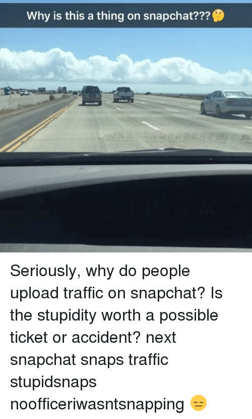 Snapchat, Traffic, and Los Angeles Dodgers: Why is this a thing on snapchat??? Seriously, why do people upload traffic on snapchat? Is the stupidity worth a possible ticket or accident? next snapchat snaps traffic stupidsnaps noofficeriwasntsnapping 😑