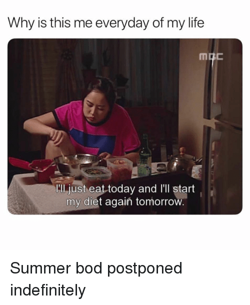 Life, Summer, and Today: Why is this me everyday of my life  ll just eat today and I'll start  my diet agaiń tomorro Summer bod postponed indefinitely