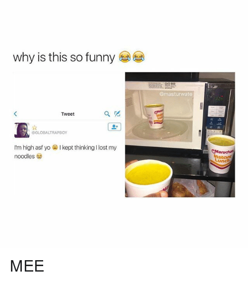 Funny: why is this so funny  @masturwate  Tweet  @GLOBALTRAPBOY  I'm high asf y。② I kept thinking I lost my  noodles  aru  Inscant MEE