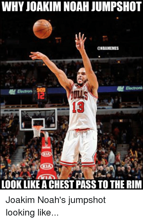 NBA: WHY JOAKIM NOAH JUMPSHOT  @NBAMEMES  13  LOOK LIKE A CHEST PASS TO THE RIM Joakim Noah's jumpshot looking like...