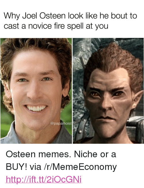 """Joel Osteen: Why Joel Osteen look like he bout to  cast a novice fire spell at you  @papamoist <p>Osteen memes. Niche or a BUY! via /r/MemeEconomy <a href=""""http://ift.tt/2iOcGNi"""">http://ift.tt/2iOcGNi</a></p>"""