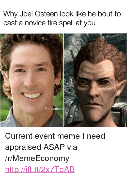 """Current Event: Why Joel Osteen look like he bout to  cast a novice fire spell at you  @papamoist <p>Current event meme I need appraised ASAP via /r/MemeEconomy <a href=""""http://ift.tt/2x7TeAB"""">http://ift.tt/2x7TeAB</a></p>"""