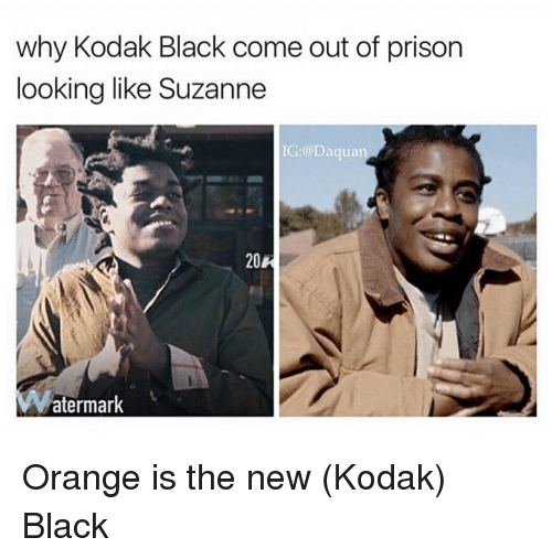 Blackpeopletwitter, Daquan, and Funny: why Kodak Black come out of prison  looking like Suzanne  IG:@Daquan  20R  atermark Orange is the new (Kodak) Black