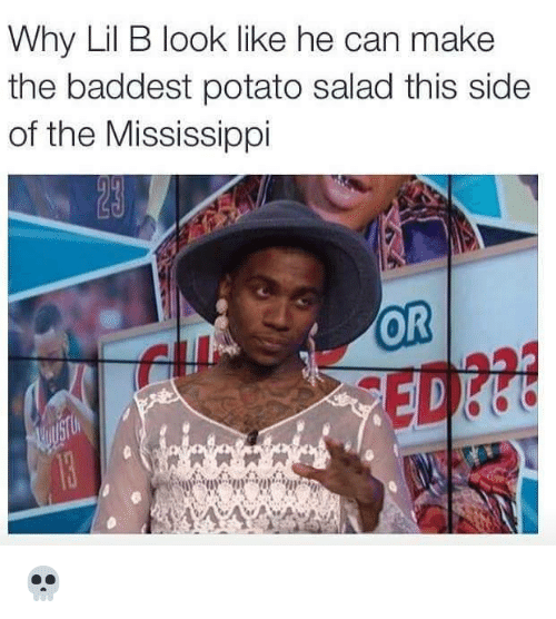 Dank Memes: Why Lil B look like he can make  the baddest potato salad this side  of the Mississippi  OR 💀