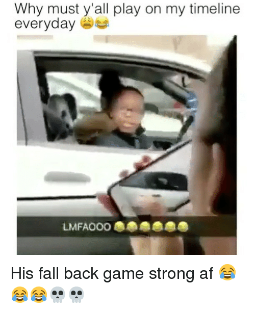 why must yall play on my timeline everyday his fall 21569604 🅱 25 best memes about fall back game strong fall back game