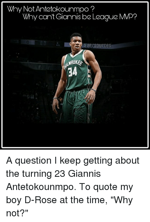 """Giannis Antetokounmpo: Why Not Antetokounmpo?  Why cant Giannis be League MMP?  0  epersources  34 A question I keep getting about the turning 23 Giannis Antetokounmpo. To quote my boy D-Rose at the time, """"Why not?"""""""