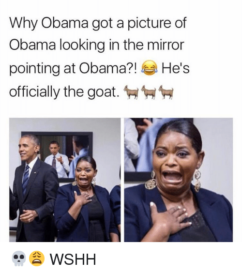 the mirror: Why Obama got a picture of  Obama looking in the mirror  pointing at Obama?!  He's  officially the goat. 💀😩 WSHH