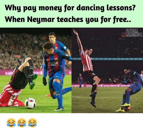 Lessoned: Why pay money for dancing lessons?  When Neymar teaches you for free.  FOOTBALL  OOMEMESINSTA  ALAR. 😂😂😂