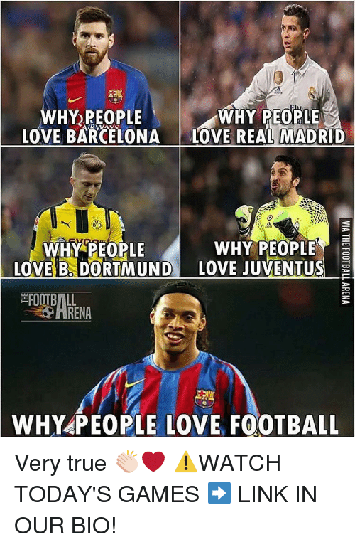Barcelona, Memes, and Real Madrid: WHY PEOPLE  WHY PEOPLE  LOVE BARCELONA  LOVE REAL MADRID  WHY PEOPLE  WHY PEOPLE  LOVE B DOORTMUND  LOVE JUVENTUS  FOOTBALL  WHY PEOPLE LOVE FOOTBALL Very true 👏🏻❤️ ⚠️WATCH TODAY'S GAMES ➡️ LINK IN OUR BIO!