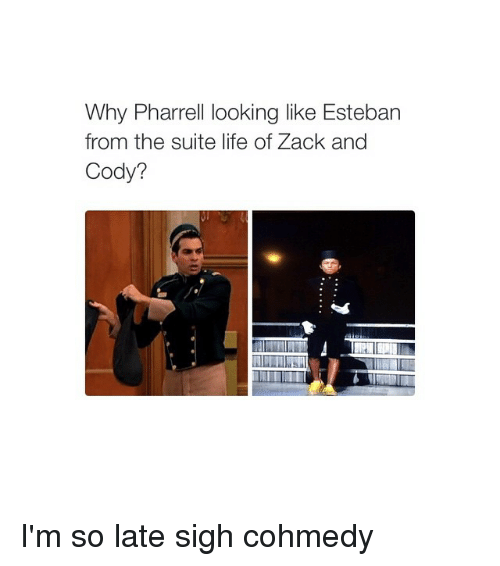 Pharrels: Why Pharrell looking like Esteban  from the suite life of Zack and  Cody? I'm so late sigh cohmedy