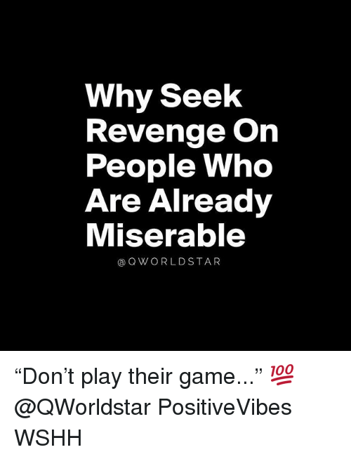 "Memes, Revenge, and Wshh: Why Seek  Revenge On  People Who  Are Already  Miserable  @QWORLDSTAR ""Don't play their game..."" 💯 @QWorldstar PositiveVibes WSHH"