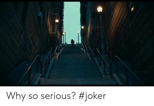 So Serious: Why so serious? #joker