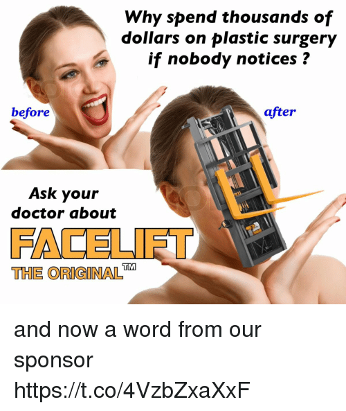 "plastic surgery: Why spend thousands of  dollars on plastic surgery  if nobody notices?  before  after  Ask your  doctor about  FACELIFT  THE ORIGINAL"" and now a word from our sponsor https://t.co/4VzbZxaXxF"