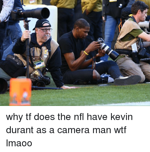 Doe, Funny, and Kevin Durant: why tf does the nfl have kevin durant as a camera man wtf lmaoo