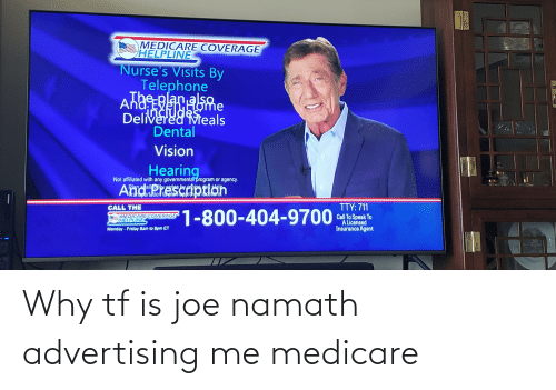 Medicare: Why tf is joe namath advertising me medicare