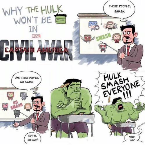 hulk smash: WHY THE HULK  WONT BE  IN  THESE PEOPLE,  SMASH.  SMASN  APTAIN AMERICA  AND THESE PEOPLE,  NO SMASH  HULK  SMASH  SMASH16  GOT IT,  BIG GUY?  NooO,  SIGH