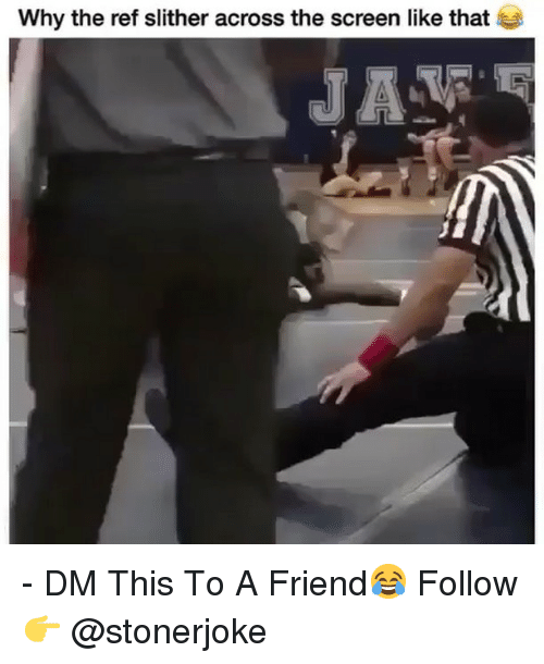 The Ref: Why the ref slither across the screen like that  JA - DM This To A Friend😂 Follow 👉 @stonerjoke