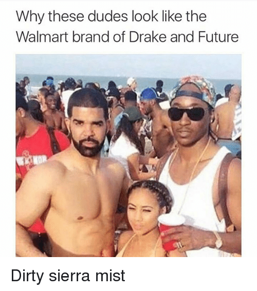Drake: Why these dudes look like the  Walmart brand of Drake and Future Dirty sierra mist