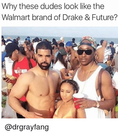 Drake: Why these dudes look like the  Walmart brand of Drake & Future? @drgrayfang
