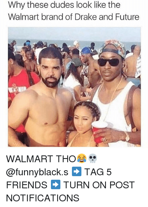 Drake: Why these dudes look like the  Walmart brand of Drake and Future WALMART THO😂💀 @funnyblack.s ➡️ TAG 5 FRIENDS ➡️ TURN ON POST NOTIFICATIONS