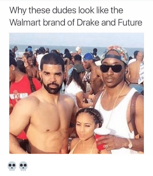 Drake: Why these dudes look like the  Walmart brand of Drake and Future 💀💀