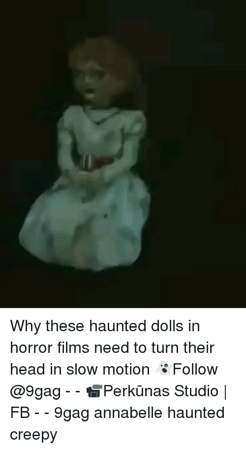 9gag, Creepy, and Head: Why these haunted dolls in horror films need to turn their head in slow motion 👻Follow @9gag - - 📹Perkūnas Studio | FB - - 9gag annabelle haunted creepy