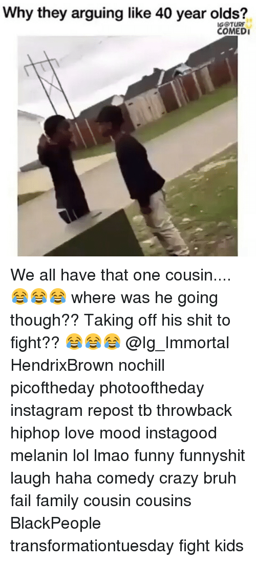 blackpeople: Why they arguing like 40 year olds?  IGOTURF  COMEDI We all have that one cousin....😂😂😂 where was he going though?? Taking off his shit to fight?? 😂😂😂 @Ig_Immortal HendrixBrown nochill picoftheday photooftheday instagram repost tb throwback hiphop love mood instagood melanin lol lmao funny funnyshit laugh haha comedy crazy bruh fail family cousin cousins BlackPeople transformationtuesday fight kids