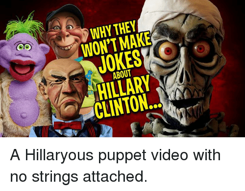 Memes, Videos, and Video: WHY THEY  MAKE  WON'T ABOUT  CLINTON. A Hillaryous puppet video with no strings attached.