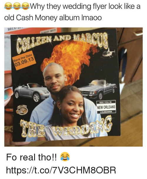 Memes, Money, and Date: Why they wedding flyer look like a  old Cash Money album lmaoo  the Date  SEE YOU IN  NEW ORLEANS  LOUISRANNA Fo real tho!! 😂 https://t.co/7V3CHM8OBR