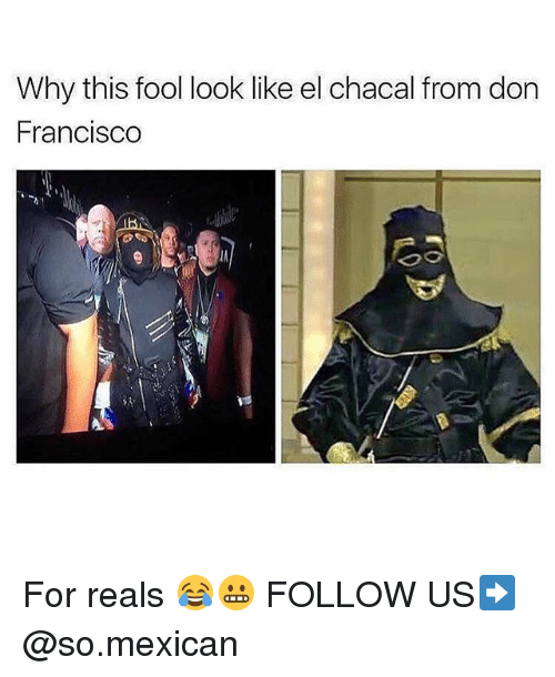 ias: Why this fool look like el chacal from don  Francisco  IA For reals 😂😬 FOLLOW US➡️ @so.mexican