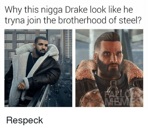 Drake, Dank Memes, and Respeck: Why this nigga Drake look like he  tryna join the brotherhood of steel? Respeck
