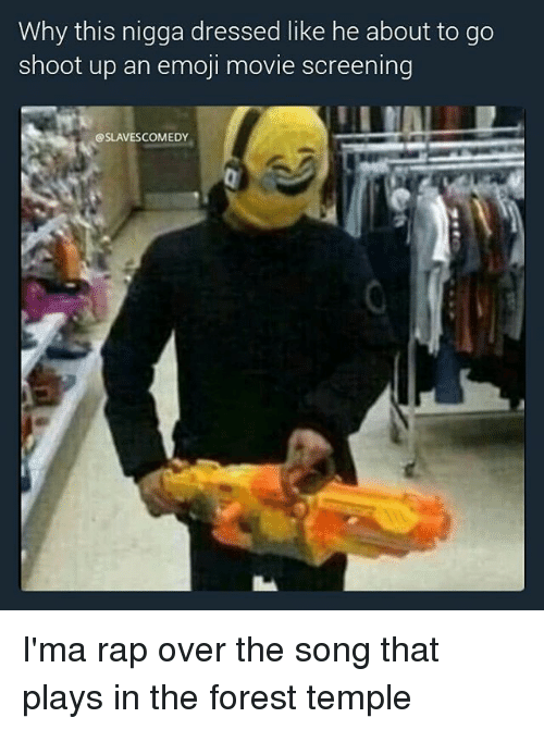 Emoji, Memes, and Rap: Why this nigga dressed like he about to go  shoot up an emoji movie screening  @SLAVESCOMEDY I'ma rap over the song that plays in the forest temple