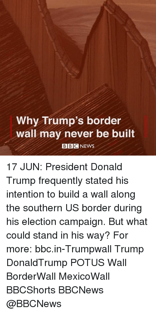 Donald Trump, Memes, and News: Why Trump's border  wall may never be built  BBC NEWS 17 JUN: President Donald Trump frequently stated his intention to build a wall along the southern US border during his election campaign. But what could stand in his way? For more: bbc.in-Trumpwall Trump DonaldTrump POTUS Wall BorderWall MexicoWall BBCShorts BBCNews @BBCNews