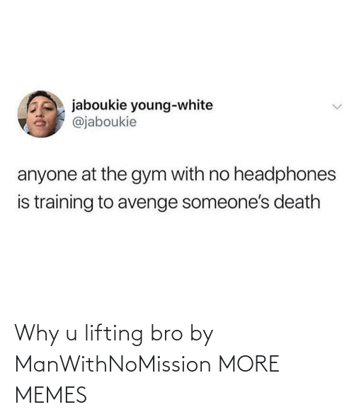 lifting: Why u lifting bro by ManWithNoMission MORE MEMES
