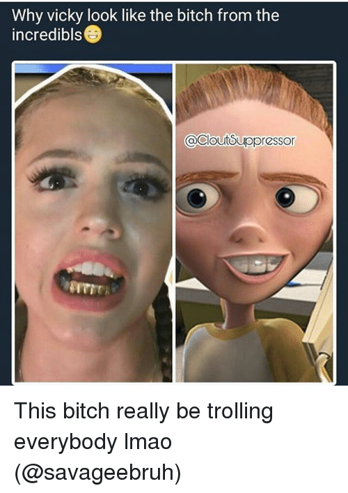 Bitch, Lmao, and Memes: Why vicky look like the bitch from the  incredi bis  @Cloutsuopresso This bitch really be trolling everybody lmao (@savageebruh)