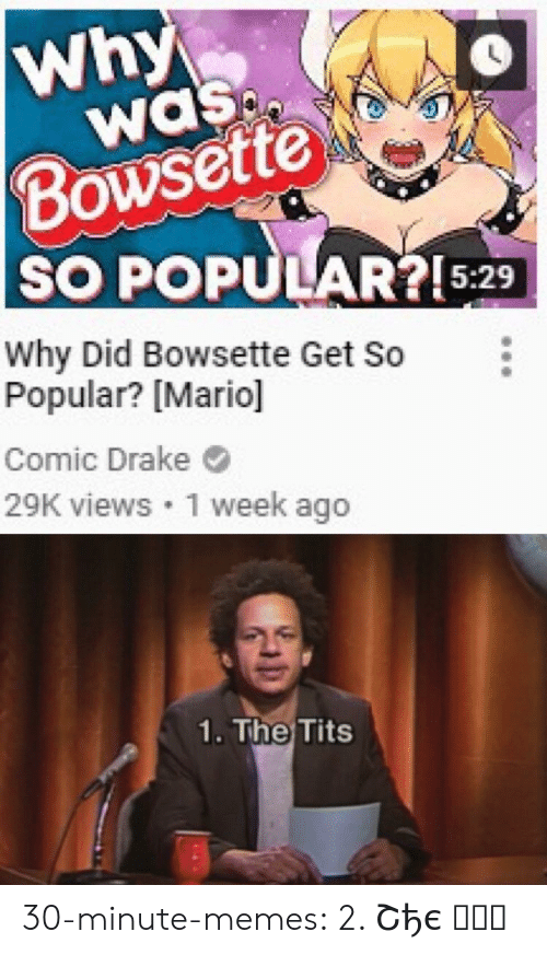 wasp: Why  WaSp  Bowsette  SO POPULAR?!5:29  Why Did Bowsette Get So  Popular? [Mario]  Comic Drake  29K views 1 week ag  1. The Tits 30-minute-memes:  2. Շђє ครร