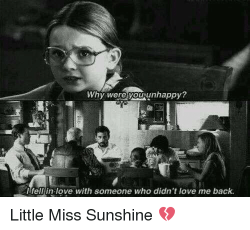 Little Miss Sunshine: Why were you unhappy?  I fell in love with someone who didn't love me back Little Miss Sunshine 💔