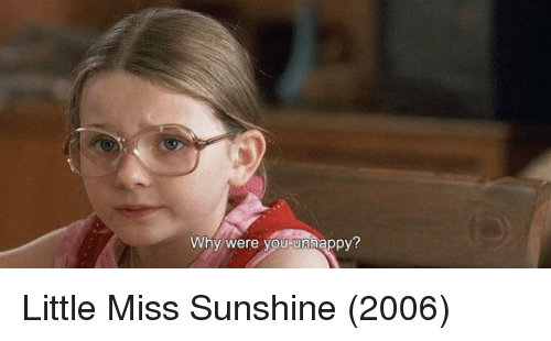 Little Miss Sunshine: Why were you unhappy Little Miss Sunshine (2006)