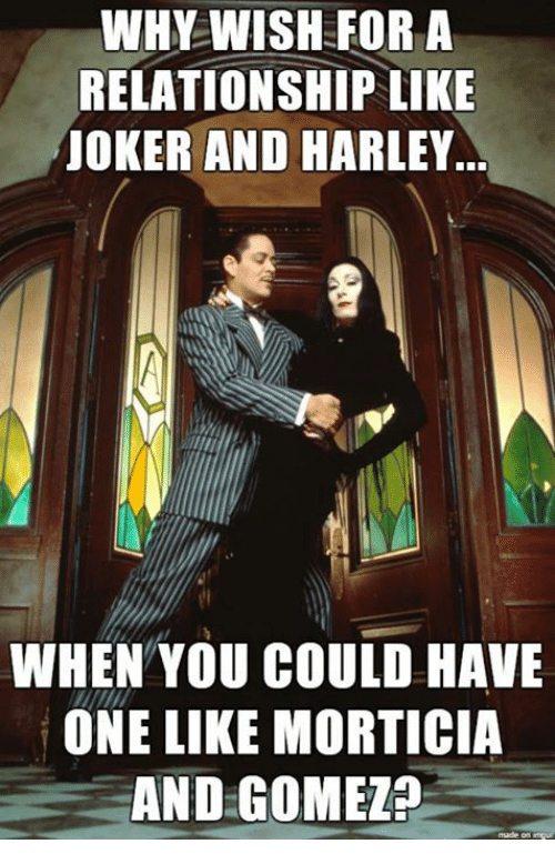 Joker And Harley: WHY WISH FOR A  RELATIONSHIP LIKE  JOKER AND HARLEY.  WHEN YOU COULD HAVE  ONE LIKE MORTICIA  AND GOMEZP  made on mpur