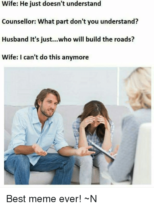 wife he just doesnt understand counsellor what part dont you 4855621 search the best wife ever memes on me me,Best Wife Ever Meme