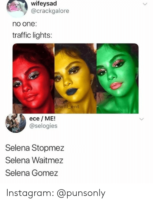 gomez: wifeysad  @crackgalore  no one:  traffic lights:  will ent  ece ME!  @selogies  Selena Stopmez  Selena Waitmez  Selena Gomez Instagram: @punsonly
