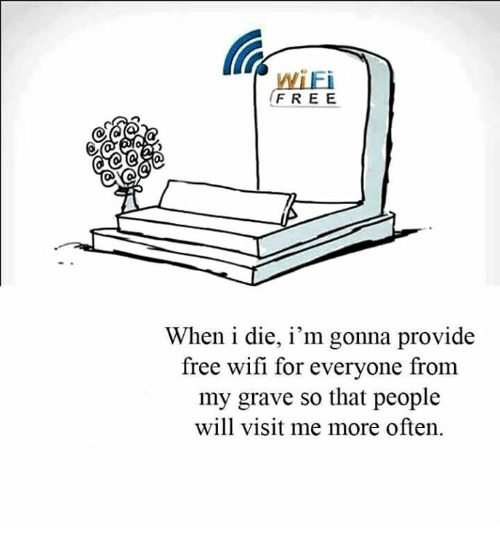 Free Wifi: WiFi  FREE  When i die, i'm gonna provide  free wifi for everyone from  my grave so that people  will visit me more often