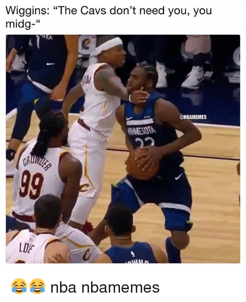 "Basketball, Cavs, and Nba: Wiggins: ""The Cavs don't need you, you  midg-""  2  @NBAMEMES  MESOT 😂😂 nba nbamemes"