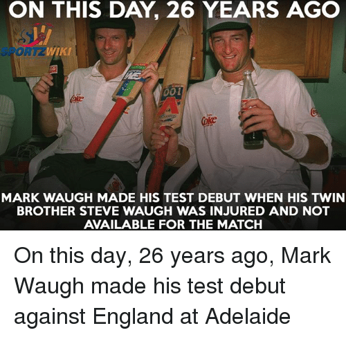 England, Memes, and Twins: WIKI  001  MARK WAUGH MADE HIS TEST DEBUT WHEN HIS TWIN  BROTHER STEVE WAUGH WAS INJURED AND NOT  AVAILABLE FOR THE MATCH On this day, 26 years ago, Mark Waugh made his test debut against England at Adelaide