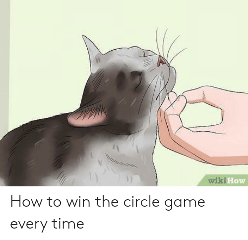 The Circle Game: wiki How  k11OW How to win the circle game every time