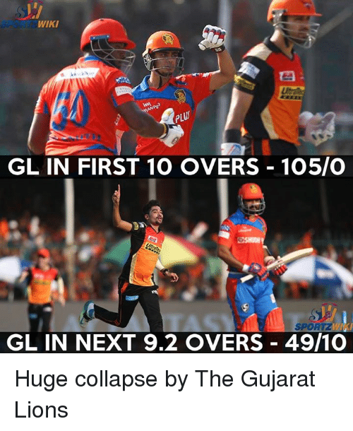 Memes, Lions, and Wiki: WIKI  PLUS  GL IN FIRST 10 OVERS 105/O  SPORT  GL IN NEXT 9.2 OVERS 49/10 Huge collapse by The Gujarat Lions