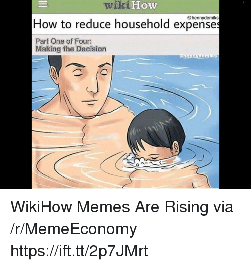 Memes, How To, and Wikihow: wikiHo  How  @hennydemiks  How to reduce household expenses  Part One of Four:  Making the Decision WikiHow Memes Are Rising via /r/MemeEconomy https://ift.tt/2p7JMrt