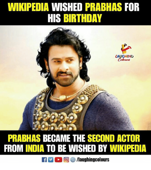 Birthday, Wikipedia, and India: WIKIPEDIA WISHED PRABHAS FOR  HIS BIRTHDAY  LAUGHING  Colours  PRABHAS BECAME THE SECOND ACTOR  FROM INDIA TO BE WISHED BY WIKIPEDIA
